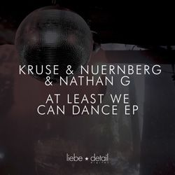 Kruse & Nuernberg & Nathan G At Least We Can Dance EP