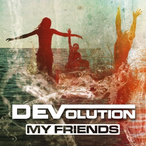 DEVolution - My Friends